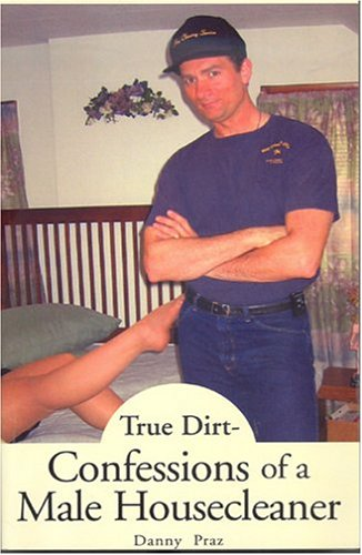 9781413457049: True Dirt- Confessions Of A Male Housecleaner
