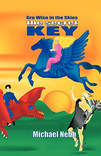 9781413457148: The Secret Key: A Tale of Celestial Adventures for Bright Children Aged 8 - 98 and Their Grandmothers