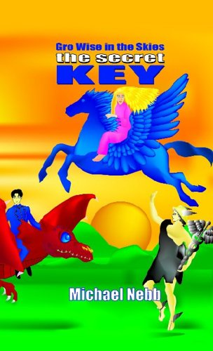 9781413457155: The Secret Key: A Tale of Celestial Adventures for Bright Children Aged 8-98 and Their Grandmothers