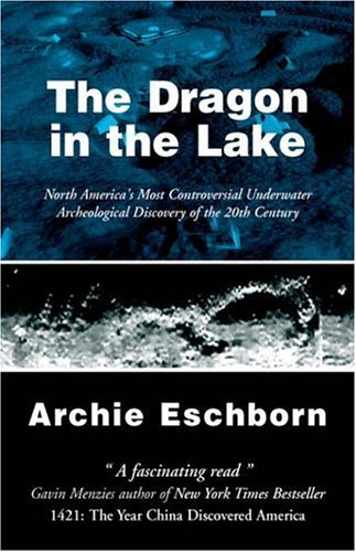 The Dragon in the Lake: North America's Most Controversial Underwater Archeological Discovery ...