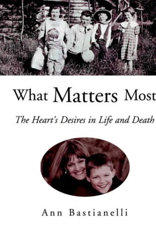 9781413463316: What Matters Most: The Hearts Desires In Life And Death