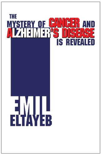The Mystery Of Cancer And Alzheimer's Disease Is Revealed (1413464874) by Eltayeb, Emil