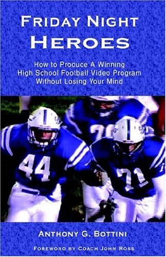 9781413466133: Friday Night Heroes: How To Produce A Winning Football Video Program Without Losing Your Mind