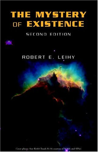 The Mystery of Existence-Second Edition: Robert E. Leihy