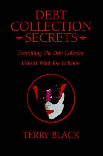 9781413474114: Debt Collection Secrets: Everything The Debt Collector Doesn't Want You To Know