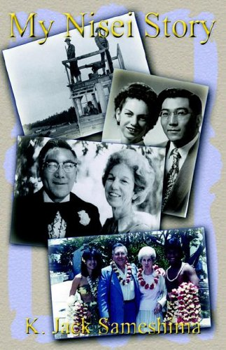 9781413474794: My Nisei Story: A Journey of Great Satisfaction