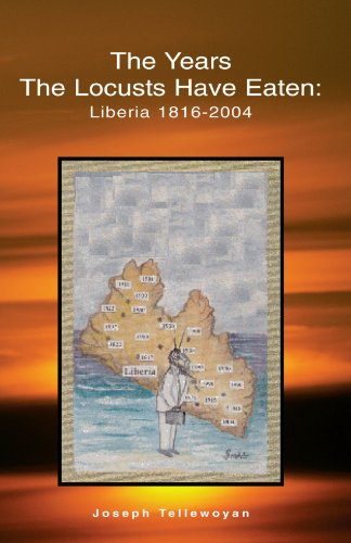 The Years the Locusts Have Eaten: Liberia 1816-2004: Joseph Tellewoyan