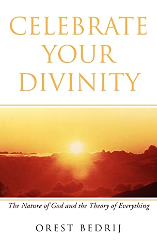 9781413481716: Celebrate Your Divinity: The Nature of God and the Theory of Everything