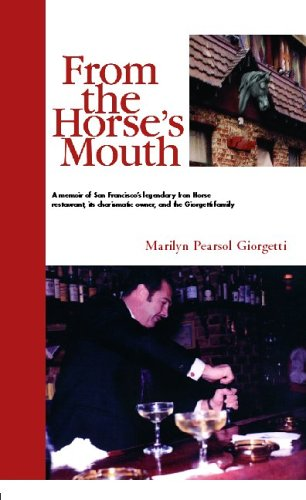 9781413483376: From the Horse's Mouth: A Memoir of San Francisco's Legendary Iron Horse Restaurant, Its Charismatic Owner, And the Giorgetti Family