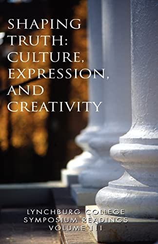 9781413483680: Lynchburg College Symposium Readings Volume III Shaping Truth: Culture, Expression, and Creativity