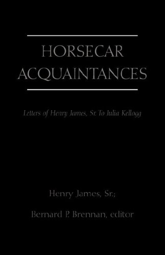 Horsecar Acquaintances: Letters of Henry James to: James, Henry; Brennan,