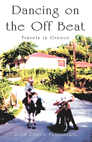 Dancing on the Off Beat: Travels in Greece: Joan Friedberg