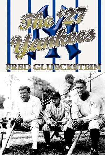 The '27 Yankees: Glueckstein, Fred
