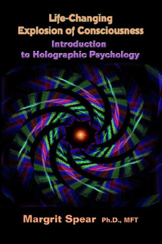 9781413486100: Life-Changing Explosion of Consciousness: Introduction to Holographic Psychology