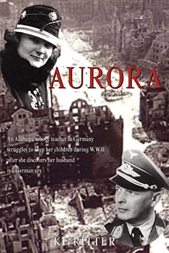9781413486131: Aurora: An Alabama school teacher in Germany struggles to keep her children during WWII after she discovers her husband is a German spy