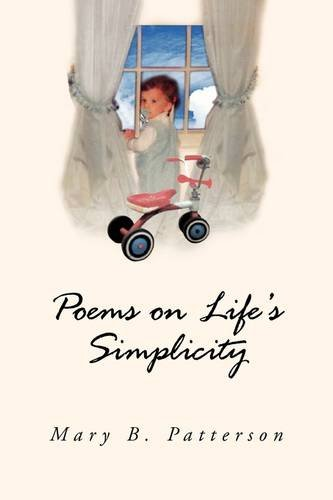 Poems on Life's Simplicity: Patterson, Mary B.