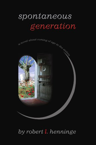 9781413487312: Spontaneous Generation: a novel about coming of age in the sixties