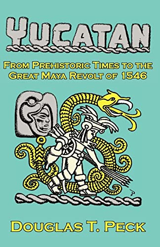 9781413489255: THE YUCATAN-FROM PREHISTORIC TIMES TO THE GREAT MAYA REVOLT: A NARRATIVE HISTORY OF THE ORIGIN OF MAYA CIVILIZATION AND THE EPIC ENCOUNTER WITH SPANISH CONQUEST
