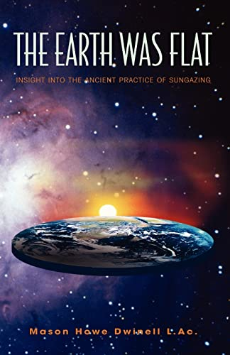 9781413492354: The Earth Was Flat: Insight into the Ancient Practice of Sungazing
