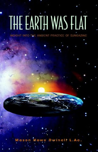 9781413492361: The Earth Was Flat: Insight into the Ancient Practice of Sungazing