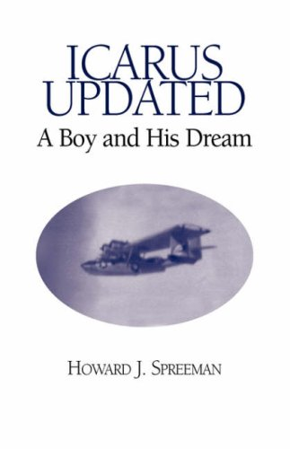 Icarus Updated: A Boy and His Dream: Spreeman, Howard J.