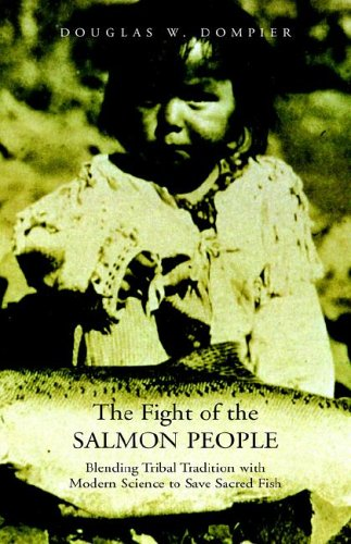 9781413492972: The Fight of the Salmon People: Blending Tribal Tradition with Modern Science to Save Sacred Fish