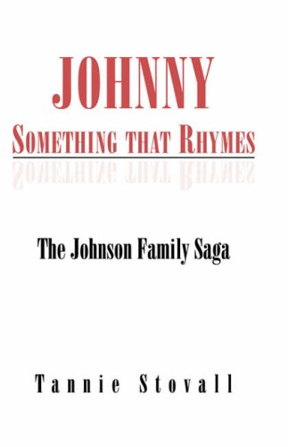 Johnny Something That Rhymes: The Johnson Family Saga: Tannie Stovall