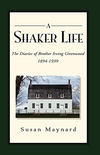 9781413493184: The Shaker Life: The Diaries of Brother Irving Greenwood 1894-1939