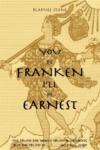 9781413496321: You Be Franken I'll Be Earnest: The Truth the Whole Truth & Nothing but the Truth So ........... Help Me, God!/ a Fair And Balanced Look from the Center!