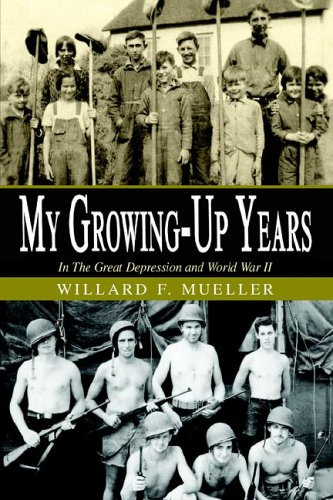 My Growing-up Years: In the Great Depression And World War II (1413496768) by Willard F. Mueller