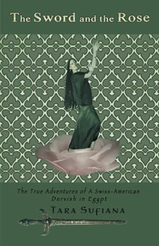 9781413496932: The Sword and the Rose: A Swiss-American Dervish in Egypt