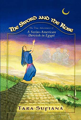 9781413496949: The Sword and the Rose: A Swiss-American Dervish in Egypt
