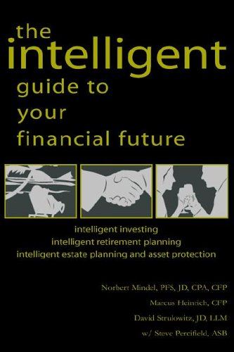 9781413497243: The Intelligent Guide to Your Financial Future: Intelligent Investing Intelligent Retirement Planning Intelligent Estate Planning And Asset Protection