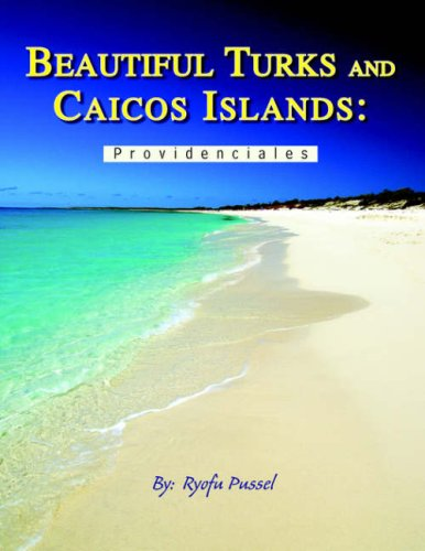 9781413498103: Beautiful Turks and Caicos Islands: Providenciales: A Photographic Journey to the Queen Of the Carribean
