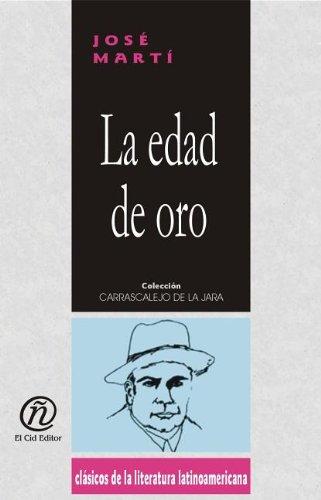 9781413520125: La edad de oro / The Golden Age (Coleccion Clasicos De La Literatura Latinoamericana Carrascalejo De La Jara)