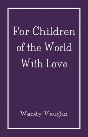 for CHILDREN of the WORLD WITH LOVE. Signed *: VAUGHN, WENDY.