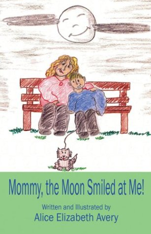 Mommy, the Moon Smiled at Me!: Alice Elizabeth Avery