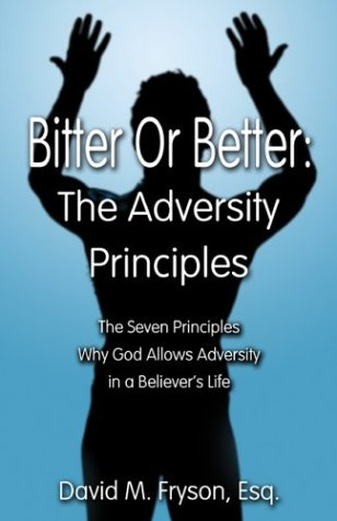 9781413703818: Bitter or Better: The Adversity Principles: The Seven principles of why God Allows Adversity in a Believer's Life