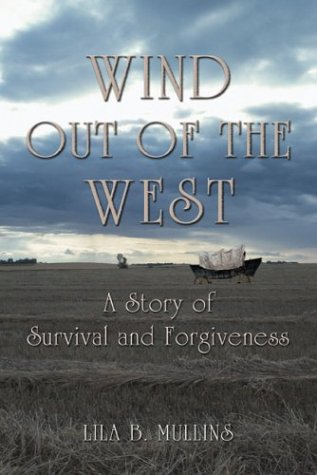 Wind Out Of The West: A Story of Survival and Forgiveness: Mullins, Lila B.