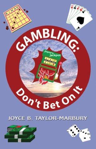 Gambling : Don't Bet on It?: Joyce B. Taylor-Marbury