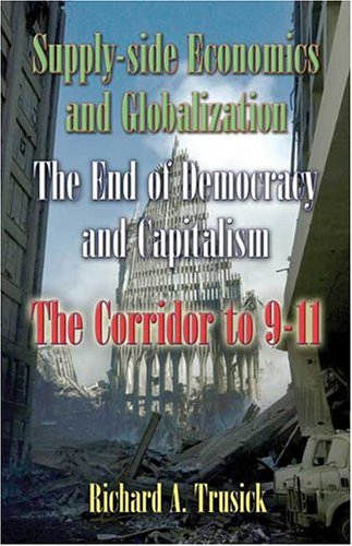 9781413707861: Supply-Side Economics and Globalization: The End of Democracy and Capitalism-The Corridor to 9-11