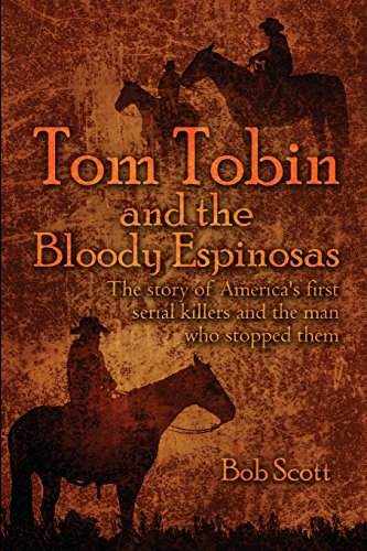 Tom Tobin and the Bloody Espinosas: The story of America's first serial killers and the ...