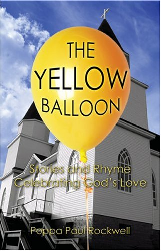 The Yellow Balloon�: Stories & Rhyme Celebrating God's Love: Rockwell...