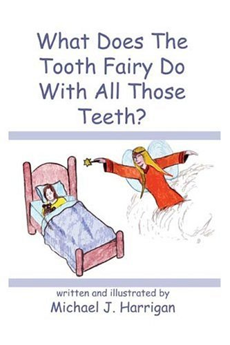 9781413711592: What Does The Tooth Fairy Do With All Those Teeth?