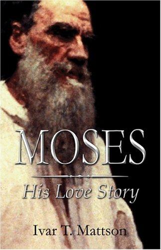 Moses: His Love Story: Mattson, Ivar T.