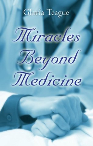 Miracles Beyond Medicine: Teague, Gloria