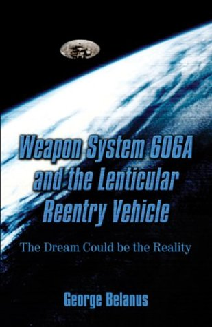 9781413712810: Weapon System 606A and the Lenticular Reentry Vehicle: The Dream Could Be The Reality
