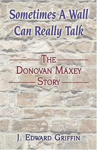 9781413714913: Sometimes A Wall Can Really Talk: The Donovan Maxey Story