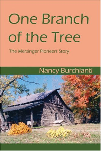 One Branch of the Tree : The Mersinger Pioneer Story: Nancy Burchianti