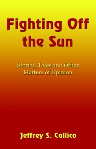 9781413717051: Fighting Off The Sun: Stories, Tales, and Other Matters of Opinion